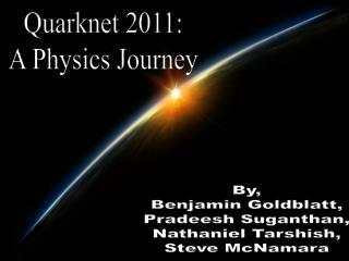 Quarknet 2011: A Physics Journey