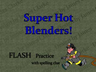 Super Hot Blenders!