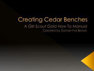 Creating Cedar Benches