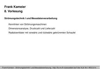 Frank Kameier 8 . Vorlesung  Strömungstechnik I und Messdatenverarbeitung
