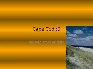 Cape Cod :0