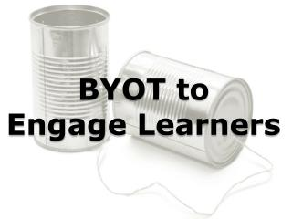 BYOT to  Engage Learners