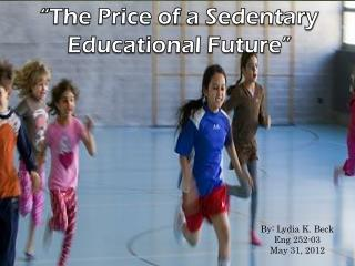 """The Price of a Sedentary Educational Future"""
