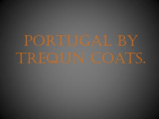 Portugal by  trequn  coats.