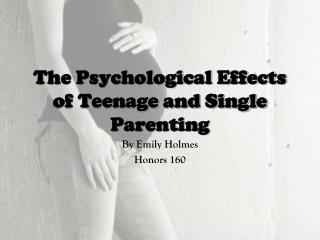 The Psychological Effects of Teenage and Single Parenting