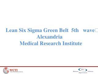 Lean  Six Sigma Green Belt 5th  wave Alexandria  Medical  Research Institute
