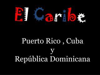 Puerto Rico , Cuba  y  República Dominicana