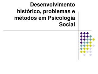 Desenvolvimento hist rico, problemas e m todos em Psicologia Social