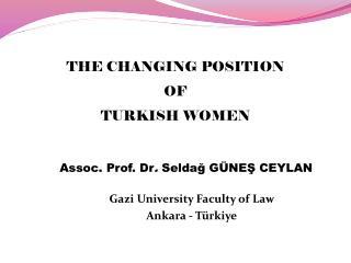 Assoc. Prof. Dr .  Seldağ GÜNEŞ CEYLAN     Gazi University Faculty of Law      Ankara - Türkiye