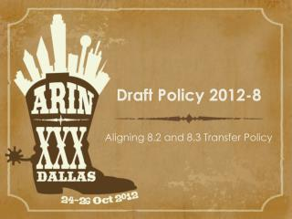 Draft Policy  2012-8 Aligning 8.2 and 8.3 Transfer Policy