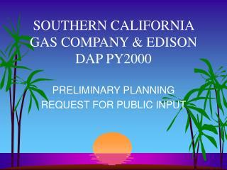 SOUTHERN CALIFORNIA GAS COMPANY  EDISON  DAP PY2000