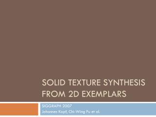 Solid Texture Synthesis from 2D Exemplars