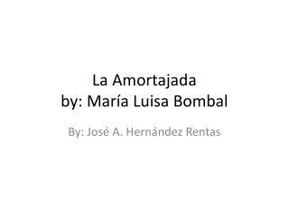 La  Amortajada by:  María  Luisa  Bombal