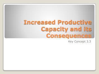 Increased Productive Capacity and its Consequences