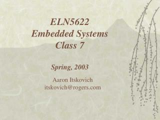 ELN5622 Embedded Systems Class 7  Spring, 2003