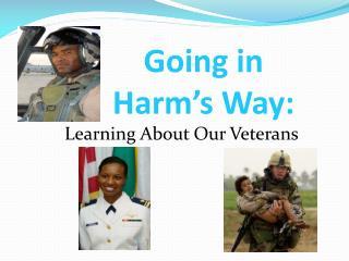 Going in Harm's Way: