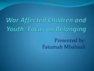 War Affected Children and Youth: Focus on Belonging