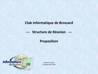 Club informatique de Brossard ---   Structure de R�union   --- Proposition