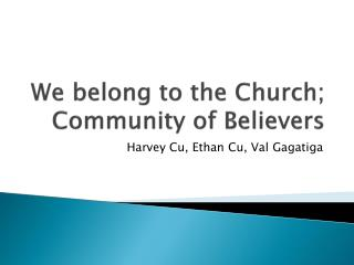 We belong to the Church; Community of Believers