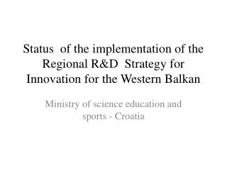 Status  of the implementation of the Regional R&D  Strategy for Innovation for the Western Balkan