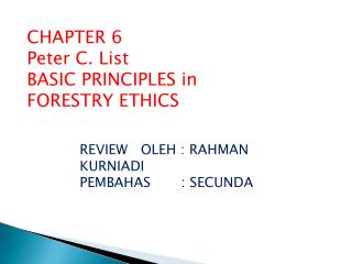 CHAPTER 6 Peter C. List BASIC PRINCIPLES in FORESTRY ETHICS