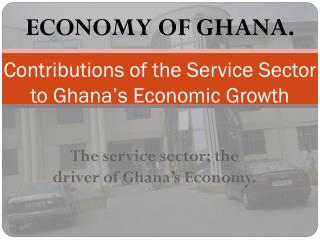 Contributions of  t he Service Sector to Ghana's Economic Growth