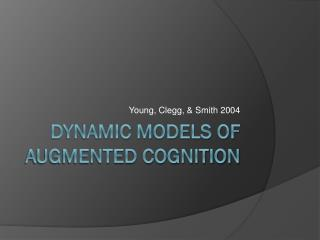 Dynamic Models of Augmented cognition