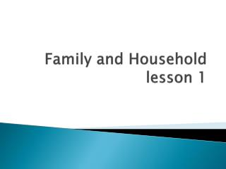 Family and Household lesson 1