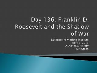 Day  136 :  Franklin D. Roosevelt and the Shadow of War