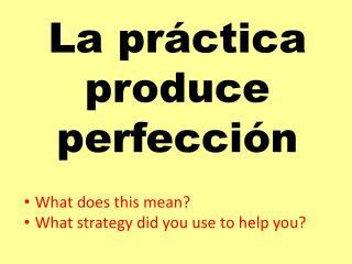 La  práctica produce  perfección