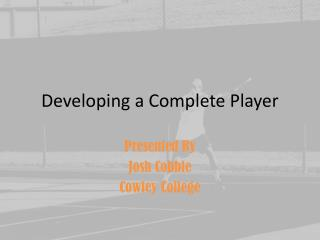 Developing a Complete Player