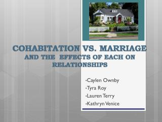 Cohabitation vs. Marriage and the  effects of each on relationships