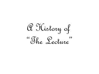 "A History of  ""The Lecture"""