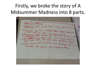 Firstly, we broke the story of A Midsummer Madness into 8 parts.