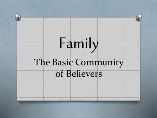 F amily The Basic Community of Believers