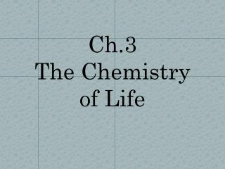 Ch.3  The Chemistry  of Life