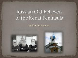 Russian Old Believers  of the Kenai Peninsula