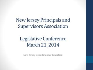 New Jersey Principals and Supervisors Association Legislative Conference March 21, 2014