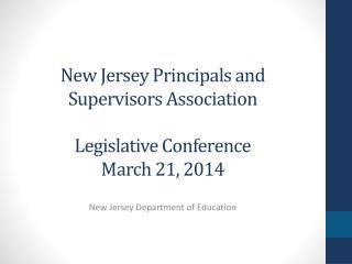 New Jersey Principals and Supervisors Association Legislative Conference March 21, 2014