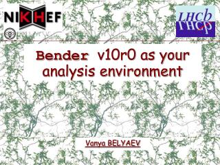 Bender v10r0 as your analysis environment