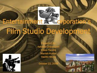 Entertainment         orporation's  Film Studio Development Presented By: Aahlada Chennupati