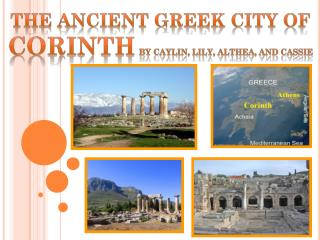 The Ancient Greek  City of  Corinth By  Caylin , Lily, Althea, and Cassie