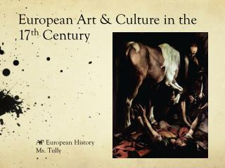 European Art & Culture in the 17 th  Century