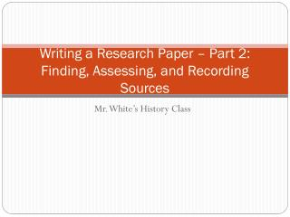 Writing a Research Paper – Part 2: Finding, Assessing, and Recording Sources