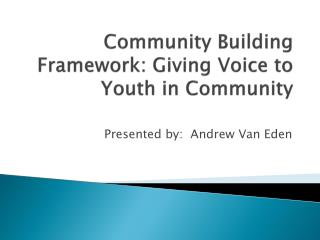 Community Building Framework: Giving Voice to Youth in Community