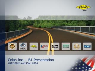 Colas Inc. � B1 Presentation 2012-2013 and Plan 2014