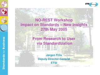 NO-REST Workshop Impact on Standards   New Insights 27th May 2005  From Research to User  via Standardization