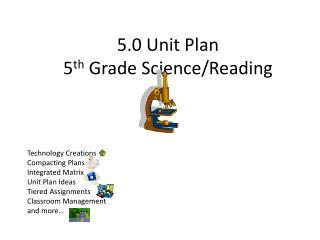 5.0 Unit Plan 5 th  Grade Science/Reading
