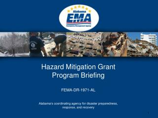 Hazard Mitigation Grant Program Briefing  FEMA-DR-1971-AL  Alabama s coordinating agency for disaster preparedness, resp