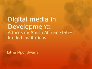 Digital media in Development:  A focus on South African state-funded institutions